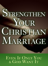 Strengthen Your Marriage, Even If Only You & God Want It